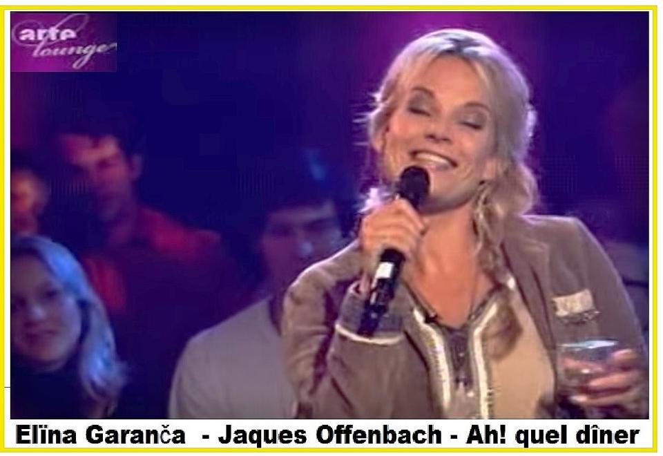028 Elïna Garanča - Jaques Offenbach - Ah! quel dîner